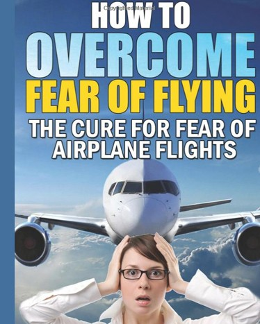 Fear Of Flying Book | The Cure For Fear of Airplane Flights: Conquer Your Fear Flying