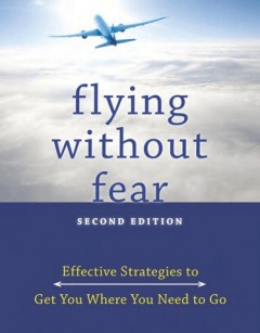 Fear of flying book | Flying without Fear: Effective Strategies to Get You Where You Need to Go
